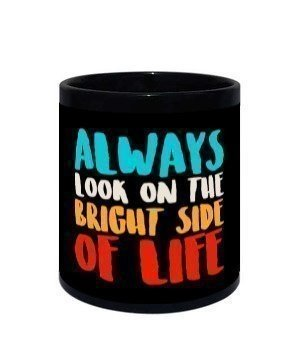 Always look on the bright side of life, Black Mug