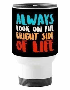 Always look on the bright side of life, Travelling Mug