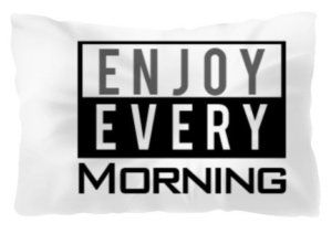 Enjoy every morning