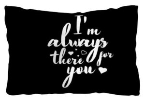 I'm always there for you pillow
