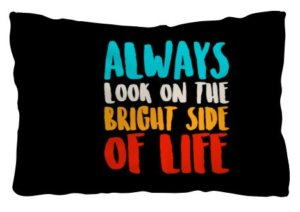 Always look on the bright side of life, Pillow