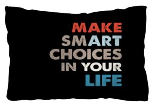 Make smart choices in your life, Pillow