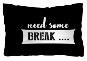 need some break