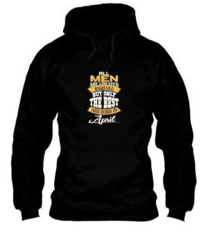 All men are created equal-April tshirt, Men's Hoodies