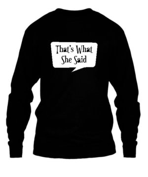 Thats What She Said , Men's Long Sleeves T-shirt