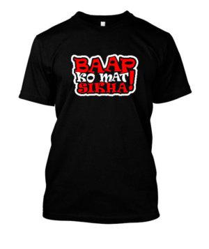 baap ko mat sikha, Men's Round T-shirt