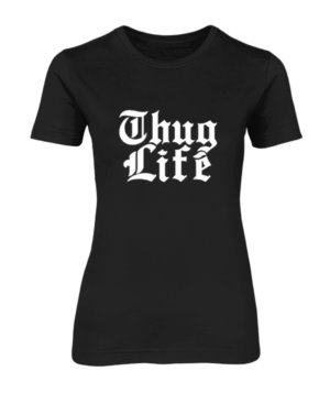 Thug Life, Women's Round Neck T-shirt