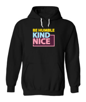 Be Humble Kind Nice, Men's Hoodies