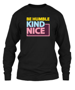 Be Humble Kind Nice, Men's Long Sleeves T-shirt