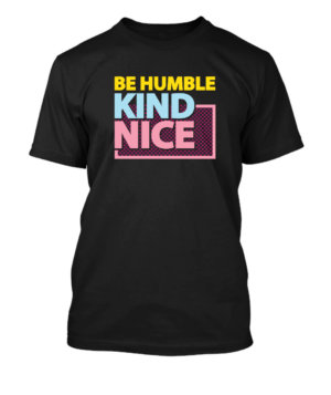 Be Humble Kind Nice, Men's Round T-shirt