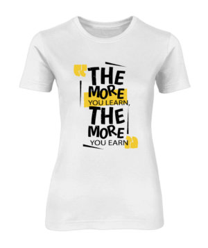 The more you learn the more you earn, Women's Round Neck T-shirt