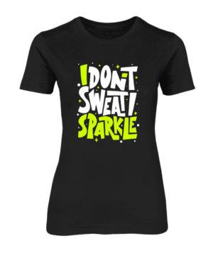 I Dont Sweat I Sparkle, Women's Round Neck T-shirt