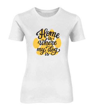 Home is where my dog is, Women's Round Neck T-shirt