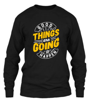 Good Things are going to happen, Men's Long Sleeves T-shirt