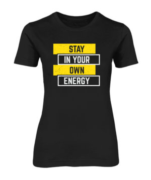 Stay in your energy, Women's Round Neck T-shirt