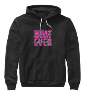 What Ever, Women's Hoodies
