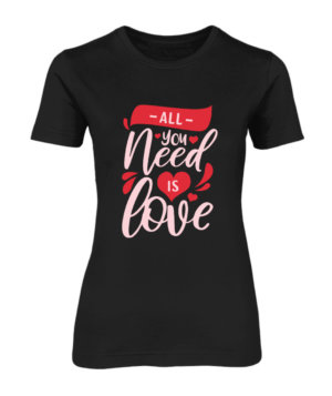 All you need is love, Women's Round Neck T-shirt