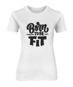 Born to be fit, Women's Round Neck T-shirt