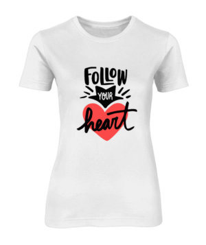 Follow your heart, Women's Round Neck T-shirt