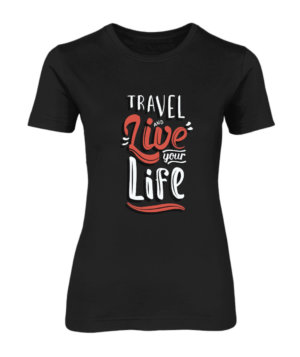 Travel and live your life, Women's Round Neck T-shirt