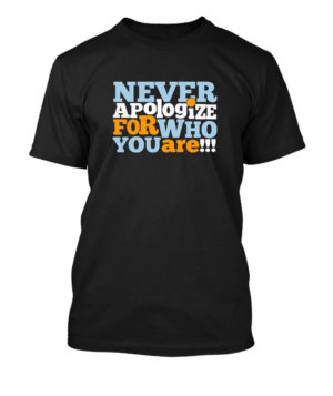 Never Apologize for who you are, Men's Round T-shirt