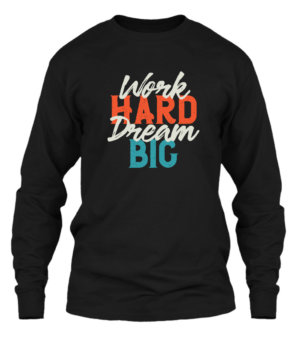 Work Hard Dream Big, Men's Long Sleeves T-shirt