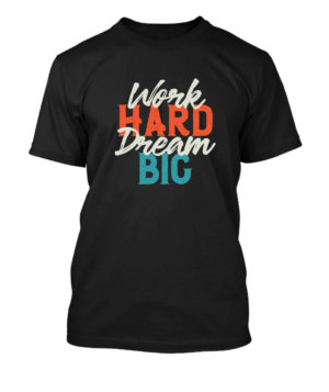 Work Hard Dream Big, Men's Round T-shirt