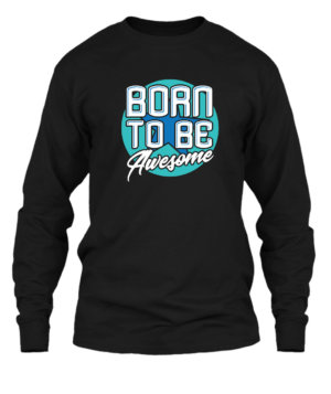 Born to be awesome, Men's Long Sleeves T-shirt