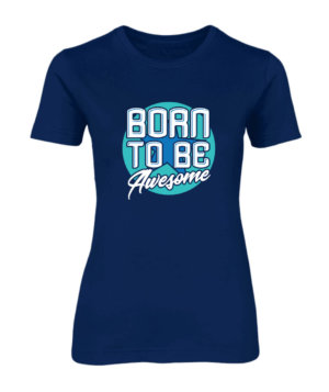 Born to be awesome, Women's Round Neck T-shirt