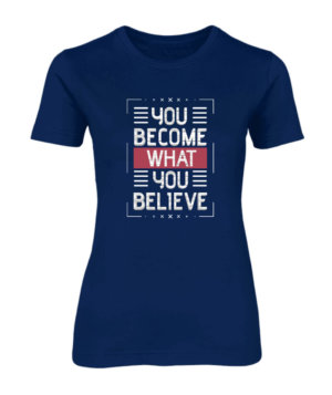 You become what you believe, Women's Round Neck T-shirt