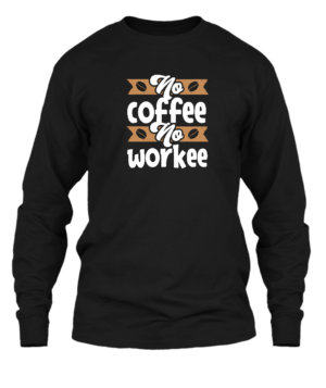 No Coffee No Workee, Men's Long Sleeves T-shirt