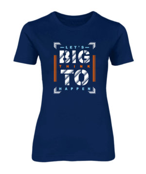 Lets Think Big, Women's Round Neck T-shirt