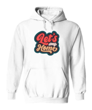 Lets Stay Home, Men's Hoodies