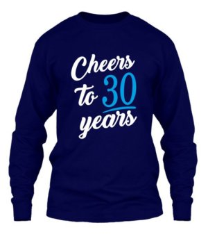 Cheers to 30 years, Men's Long Sleeves T-shirt