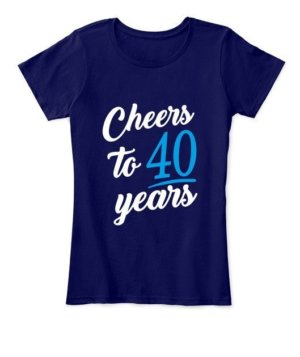 Cheers to 40 years, Women's Round Neck T-shirt