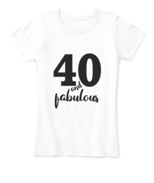 40 and fabulous, Women's Round Neck T-shirt