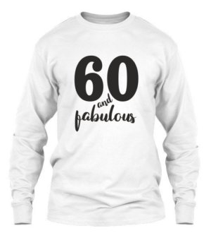 60 and fabulous, Men's Long Sleeves T-shirt