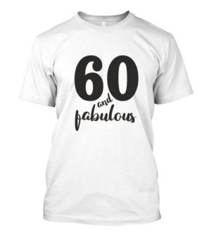 60 and fabulous, Men's Round T-shirt