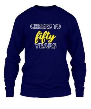 Cheers to 50 years tshirt, Men's Long Sleeves T-shirt