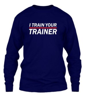 I Train Your Trainer, Men's Long Sleeves T-shirt