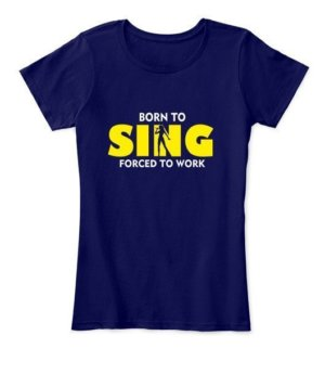 BORN TO SING , Women's Round Neck T-shirt