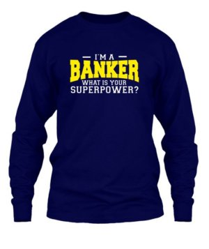 I am a Banker, Men's Long Sleeves T-shirt