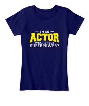 I am an Actor , Women's Round Neck T-shirt