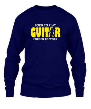 BORN TO PLAY GUITAR, Men's Long Sleeves T-shirt