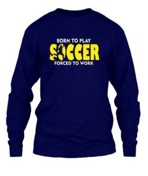 BORN TO PLAY SOCCER, Men's Long Sleeves T-shirt