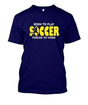 BORN TO PLAY SOCCER, Men's Round T-shirt