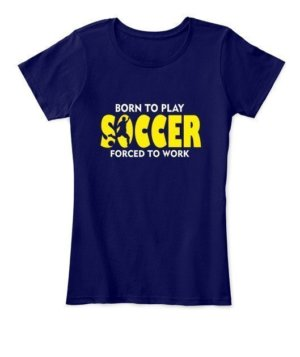BORN TO PLAY SOCCER, Women's Round Neck T-shirt