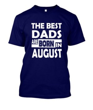 Dads are born in august, Men's Round T-shirt